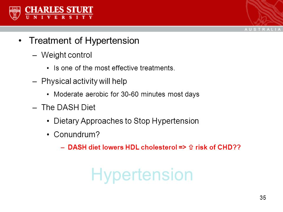 Hypertension Treatment of Hypertension –Weight control Is one of the most effective treatments. –Physical activity will help Moderate aerobic for 30-6