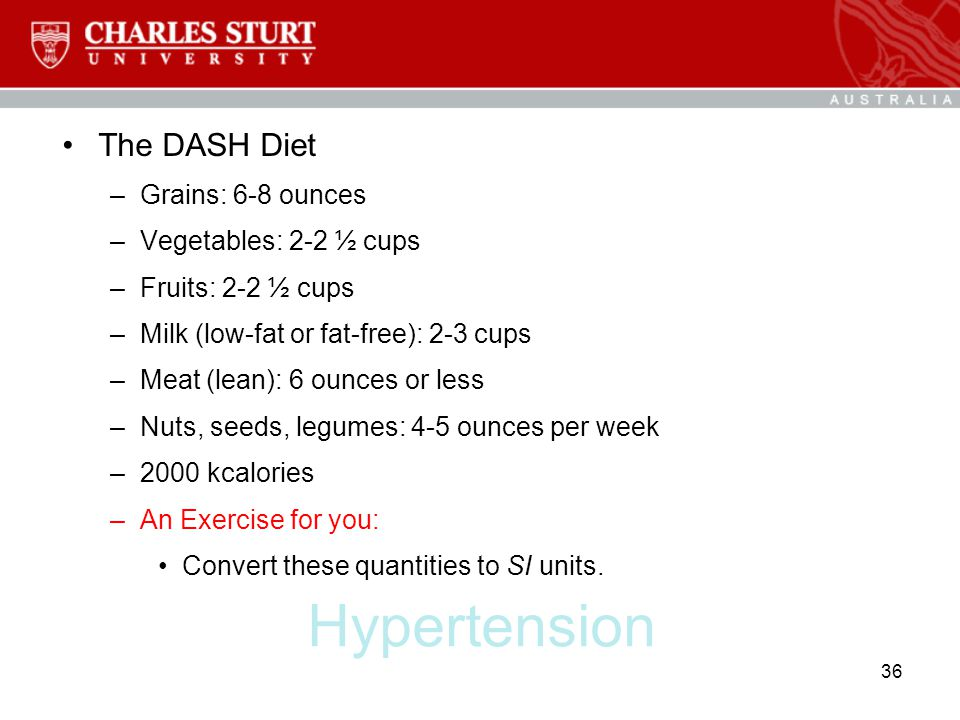 Hypertension The DASH Diet –Grains: 6-8 ounces –Vegetables: 2-2 ½ cups –Fruits: 2-2 ½ cups –Milk (low-fat or fat-free): 2-3 cups –Meat (lean): 6 ounce
