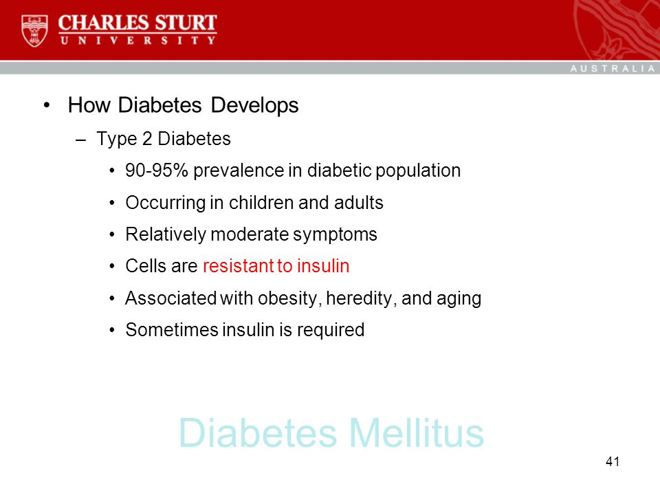 Diabetes Mellitus How Diabetes Develops –Type 2 Diabetes 90-95% prevalence in diabetic population Occurring in children and adults Relatively moderate