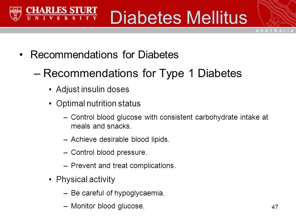 Diabetes Mellitus Recommendations for Diabetes –Recommendations for Type 1 Diabetes Adjust insulin doses Optimal nutrition status –Control blood gluco