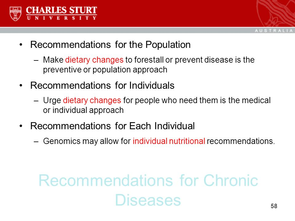 Recommendations for Chronic Diseases Recommendations for the Population –Make dietary changes to forestall or prevent disease is the preventive or pop