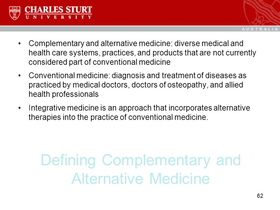 Defining Complementary and Alternative Medicine Complementary and alternative medicine: diverse medical and health care systems, practices, and produc