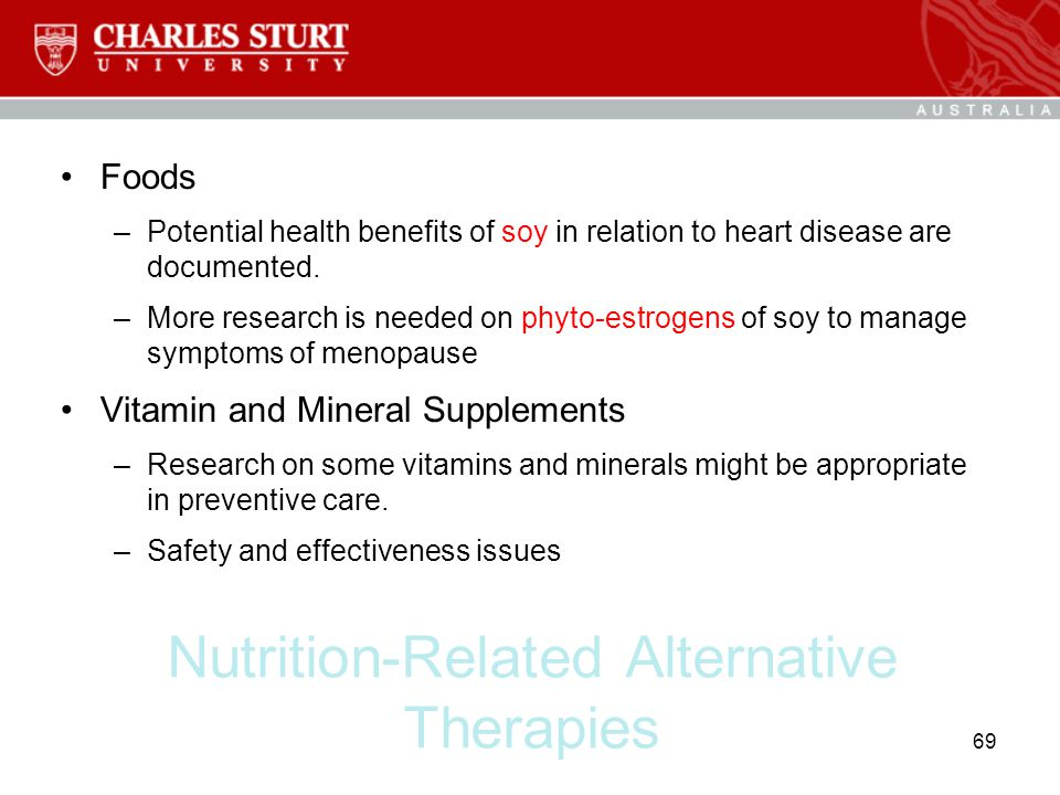 Nutrition-Related Alternative Therapies Foods –Potential health benefits of soy in relation to heart disease are documented. –More research is needed