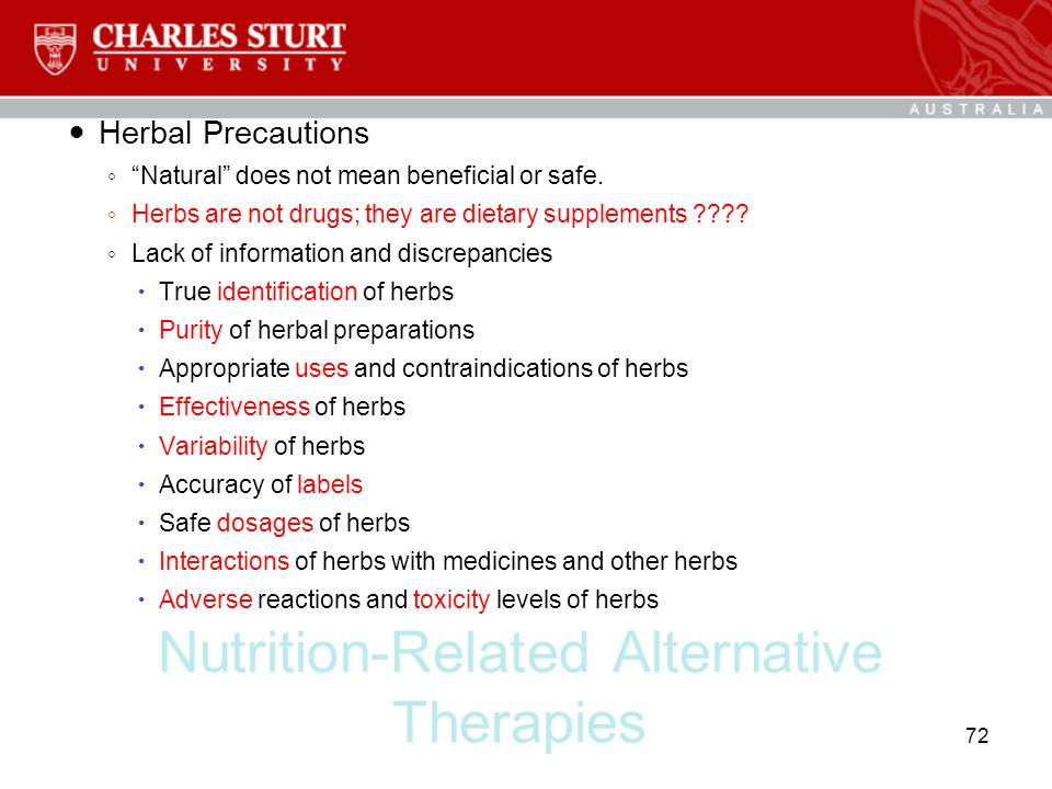 """Nutrition-Related Alternative Therapies Herbal Precautions ◦ """"Natural"""" does not mean beneficial or safe. ◦ Herbs are not drugs; they are dietary suppl"""