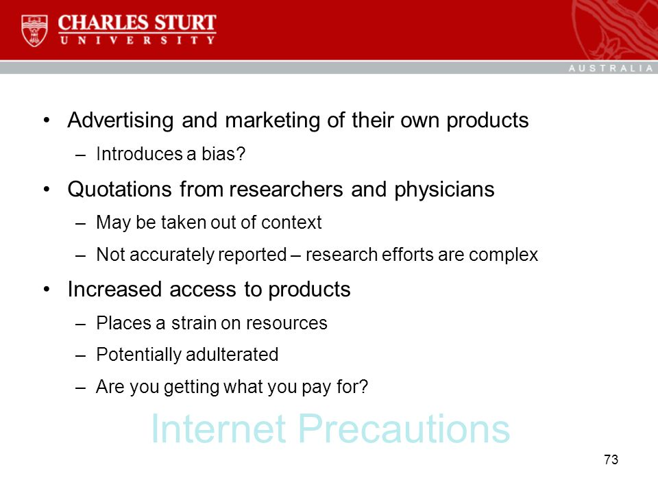 Internet Precautions Advertising and marketing of their own products –Introduces a bias? Quotations from researchers and physicians –May be taken out