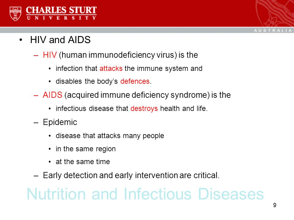 Nutrition and Infectious Diseases HIV and AIDS –HIV (human immunodeficiency virus) is the infection that attacks the immune system and disables the bo