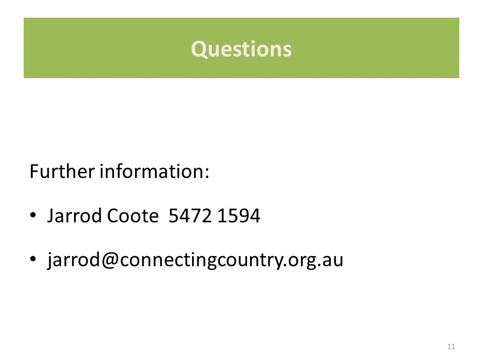 Further information: Jarrod Coote 5472 1594 jarrod@connectingcountry.org.au 11 Questions