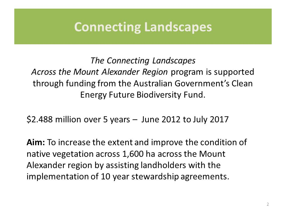 2 Connecting Landscapes The Connecting Landscapes Across the Mount Alexander Region program is supported through funding from the Australian Governmen