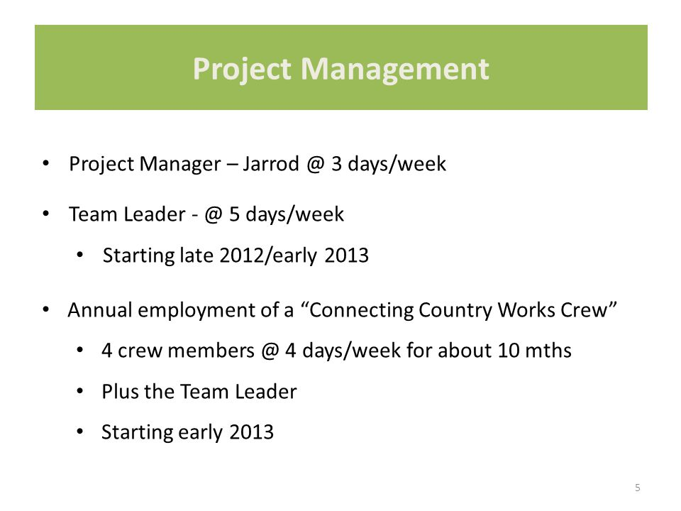 """5 Project Management Project Manager – Jarrod @ 3 days/week Team Leader - @ 5 days/week Starting late 2012/early 2013 Annual employment of a """"Connecti"""