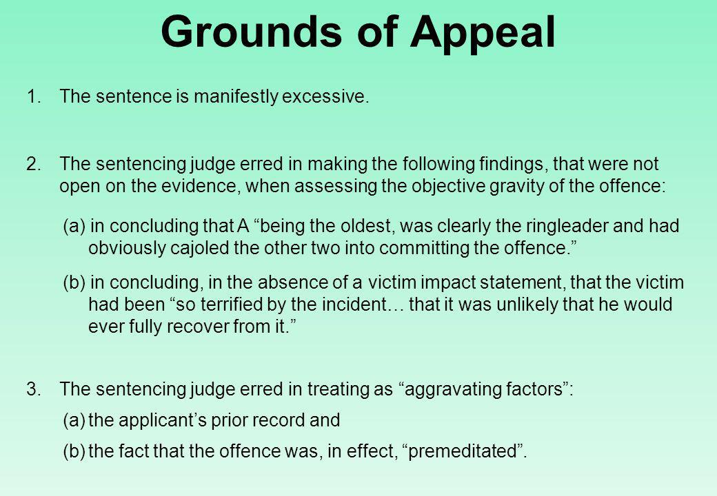 Grounds of Appeal 1.The sentence is manifestly excessive.