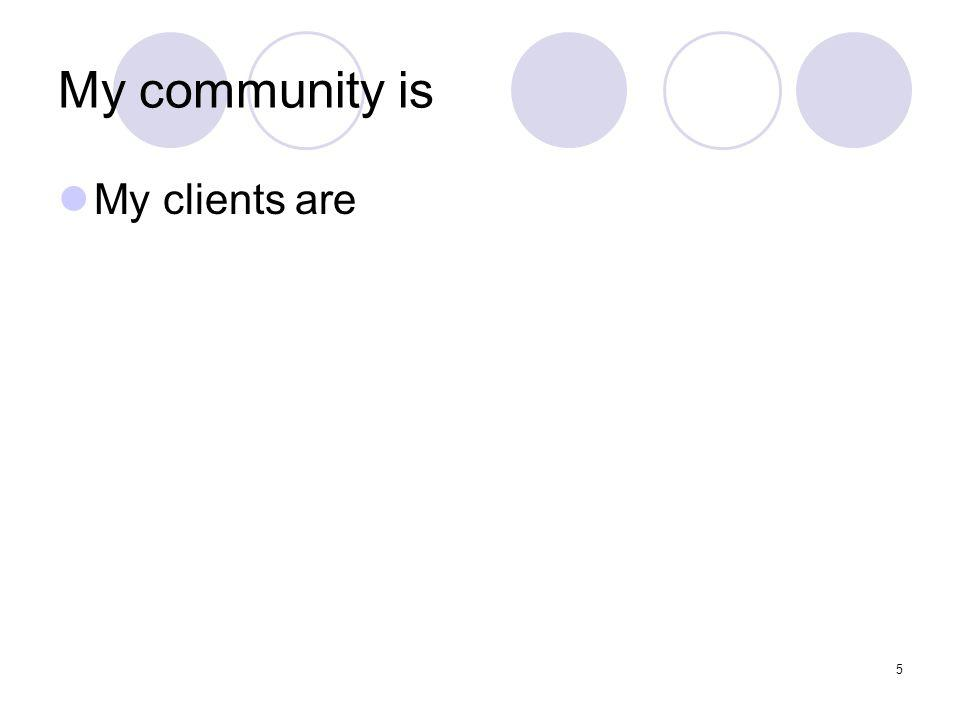 5 My community is My clients are