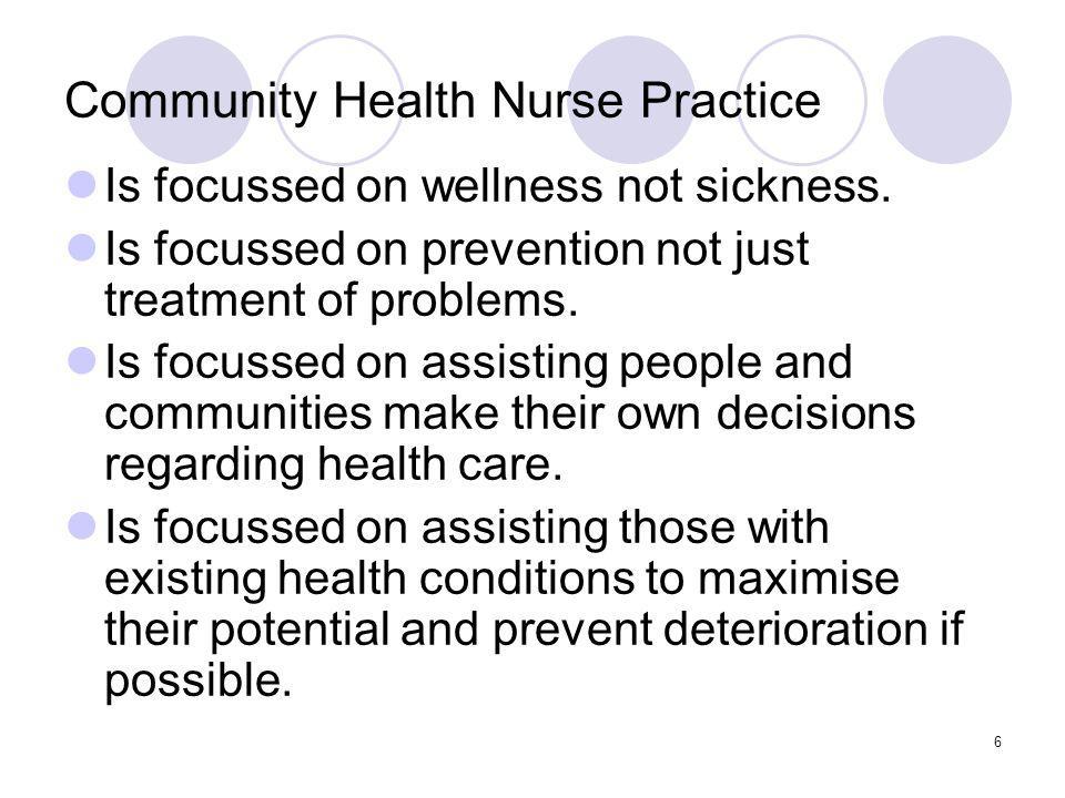 6 Community Health Nurse Practice Is focussed on wellness not sickness.