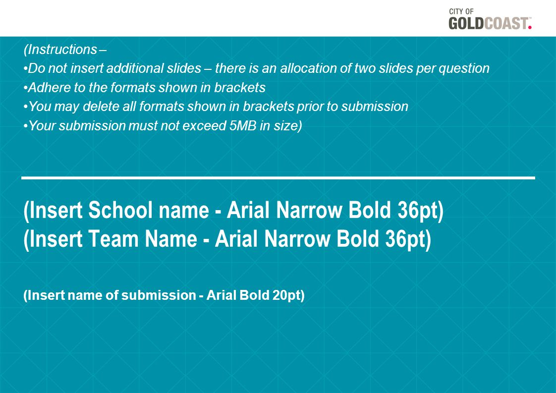 (Insert School name - Arial Narrow Bold 36pt) (Insert Team Name - Arial Narrow Bold 36pt) (Insert name of submission - Arial Bold 20pt) (Instructions