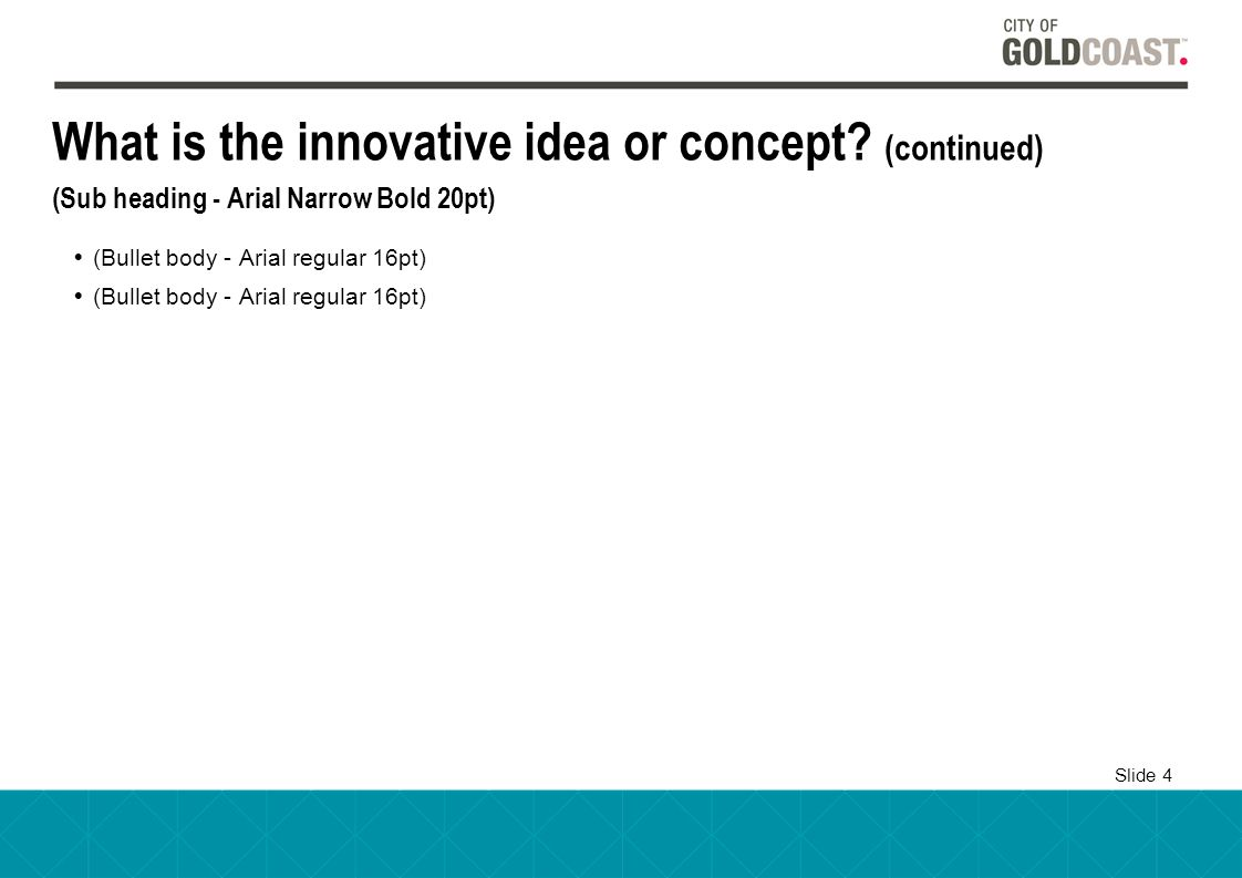 Slide 4 What is the innovative idea or concept.