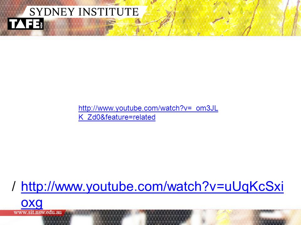 www.sit.nsw.edu.au /http://www.youtube.com/watch v=uUqKcSxi oxghttp://www.youtube.com/watch v=uUqKcSxi oxg http://www.youtube.com/watch v=_om3JL K_Zd0&feature=related