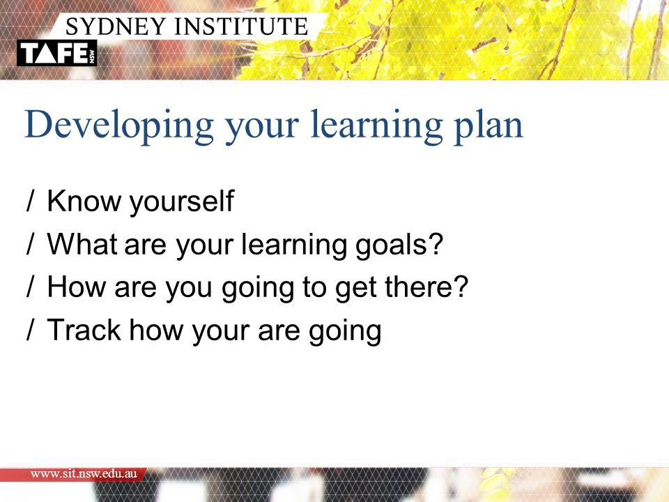 www.sit.nsw.edu.au Developing your learning plan /Know yourself /What are your learning goals.