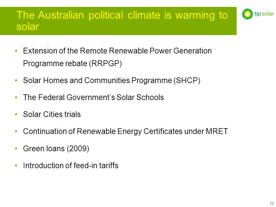 13 The Australian political climate is warming to solar Extension of the Remote Renewable Power Generation Programme rebate (RRPGP) Solar Homes and Co