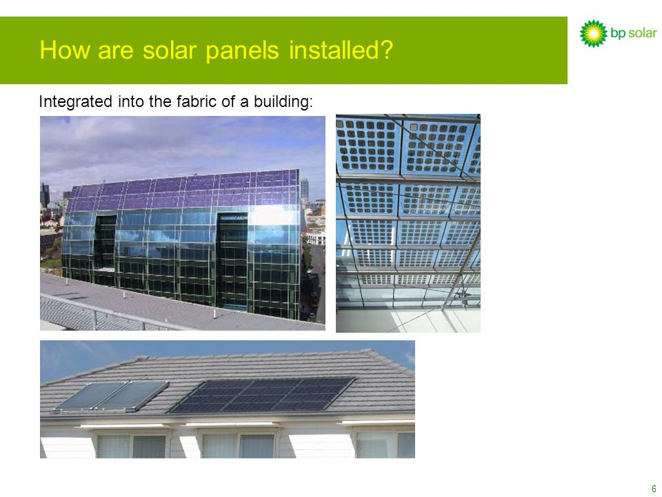 6 How are solar panels installed? Integrated into the fabric of a building: