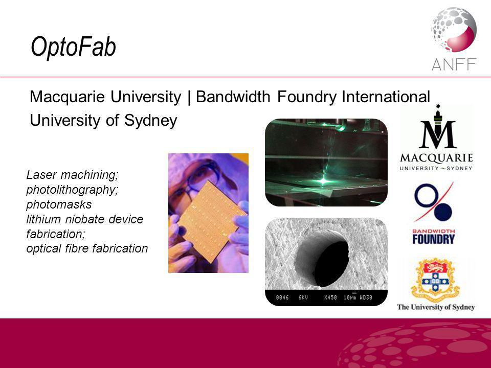 OptoFab Macquarie University | Bandwidth Foundry International University of Sydney Laser machining; photolithography; photomasks lithium niobate device fabrication; optical fibre fabrication