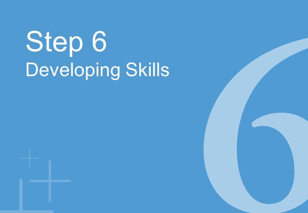 Step 6 Developing Skills