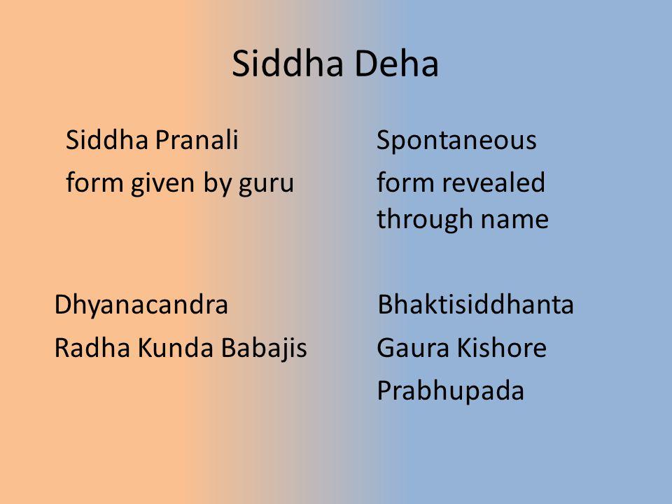 Siddha Deha Siddha PranaliSpontaneous form given by guruform revealed through name Dhyanacandra Bhaktisiddhanta Radha Kunda BabajisGaura Kishore Prabh