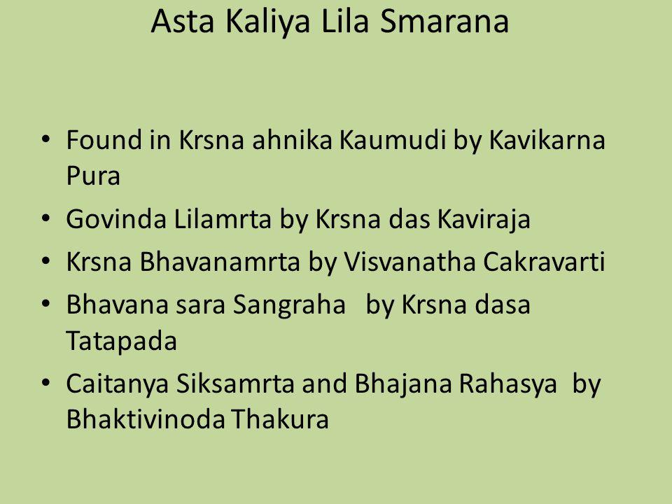 Asta Kaliya Lila Smarana Found in Krsna ahnika Kaumudi by Kavikarna Pura Govinda Lilamrta by Krsna das Kaviraja Krsna Bhavanamrta by Visvanatha Cakrav
