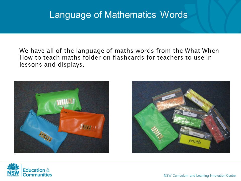NSW Curriculum and Learning Innovation Centre We have all of the language of maths words from the What When How to teach maths folder on flashcards fo