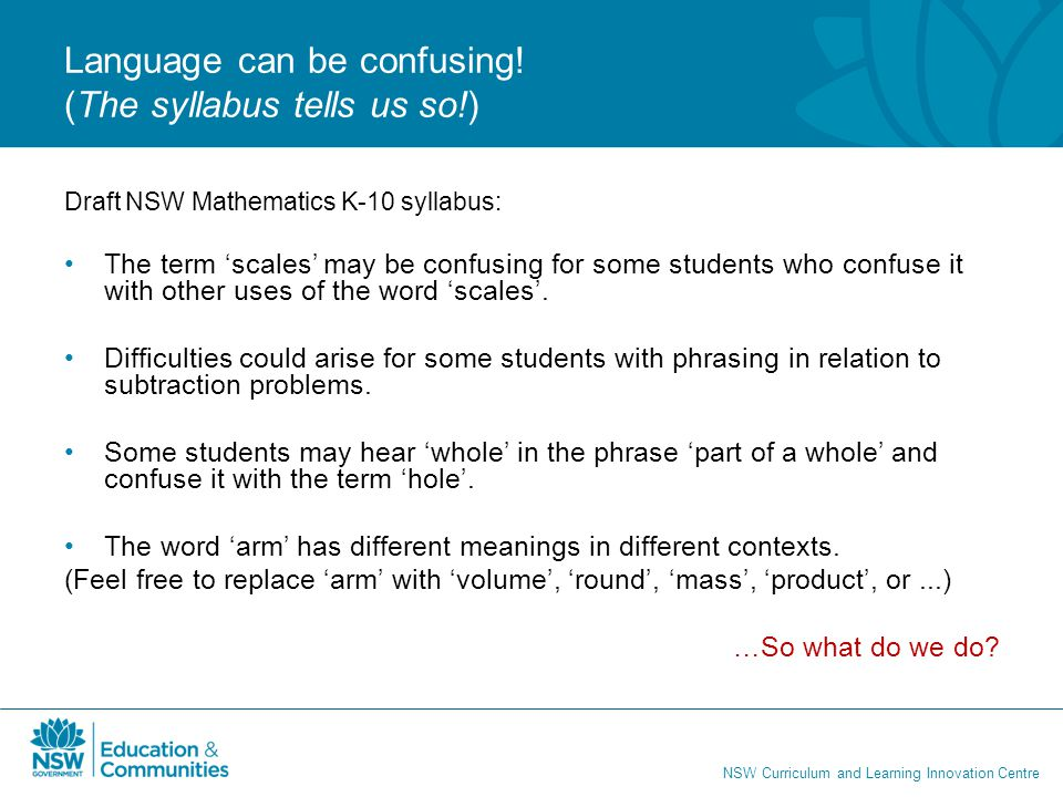 NSW Curriculum and Learning Innovation Centre Programming Incorporating the Language of Mathematics Teachers should identify relevant mathematical language that they are focussing on and include this in their program.