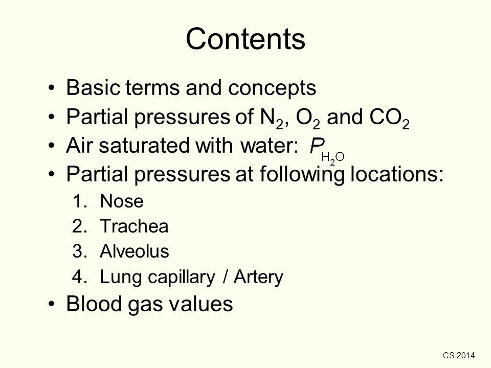 CS 2014 3.Alveolar Gas Pressures In alveoli, as CO 2 is exchanged, O 2 is taken up.