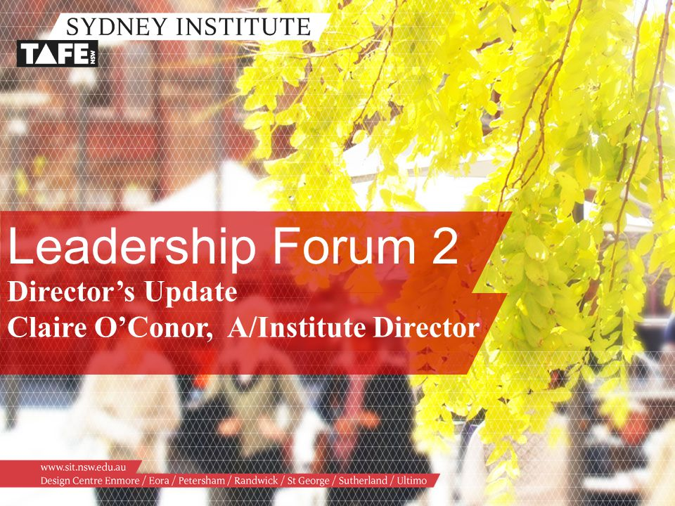Leadership Forum 2 Director's Update Claire O'Conor, A/Institute Director