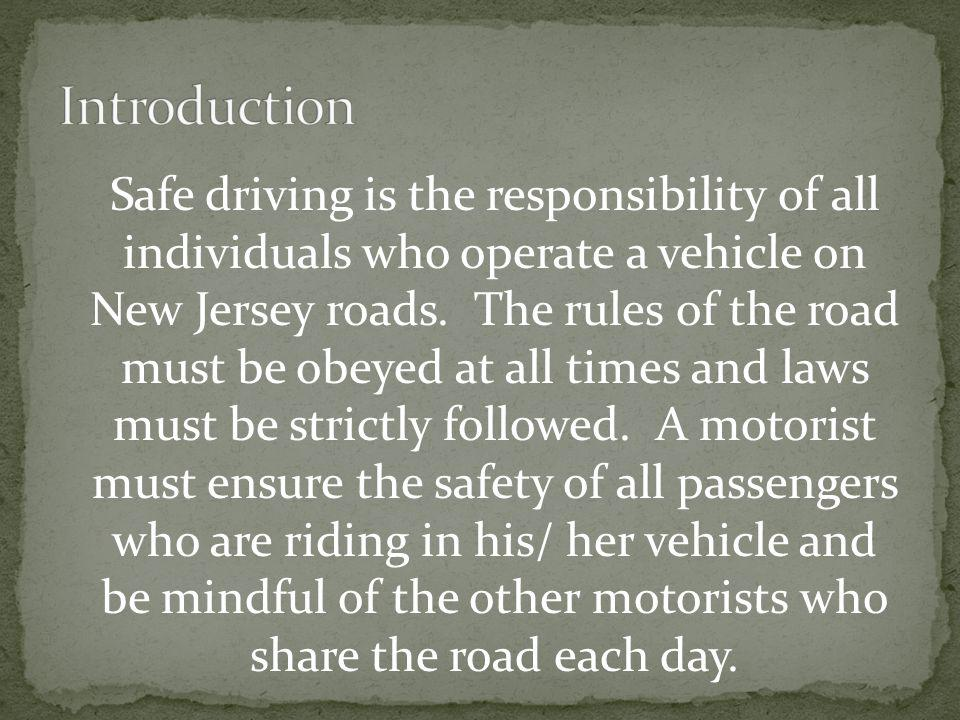Safe driving is the responsibility of all individuals who operate a vehicle on New Jersey roads.