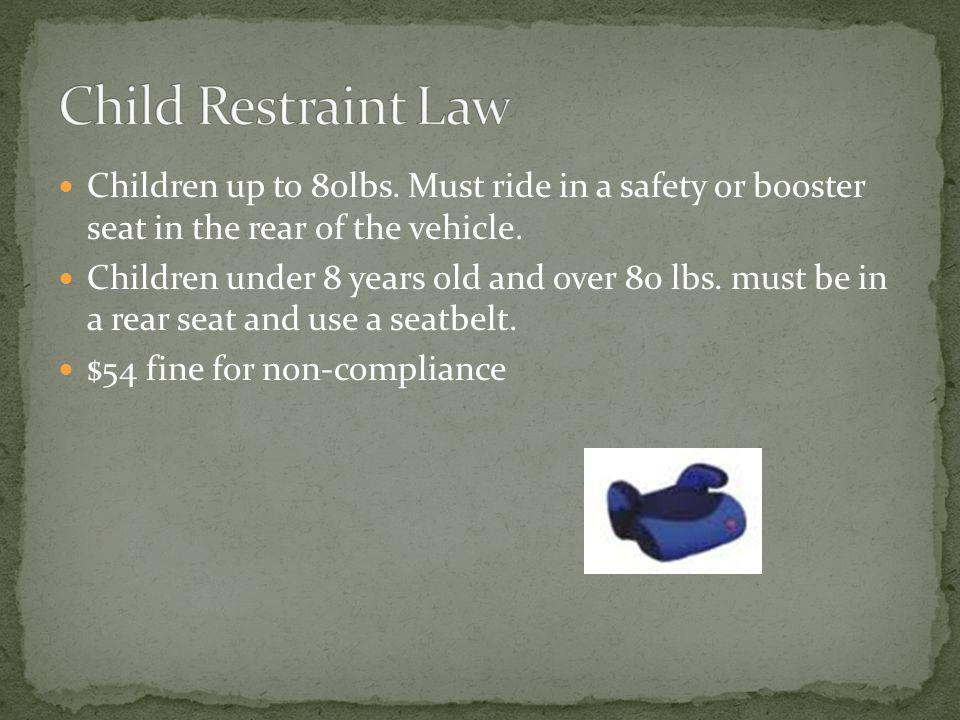 Children up to 80lbs. Must ride in a safety or booster seat in the rear of the vehicle.