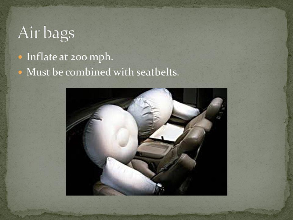 Inflate at 200 mph. Must be combined with seatbelts.
