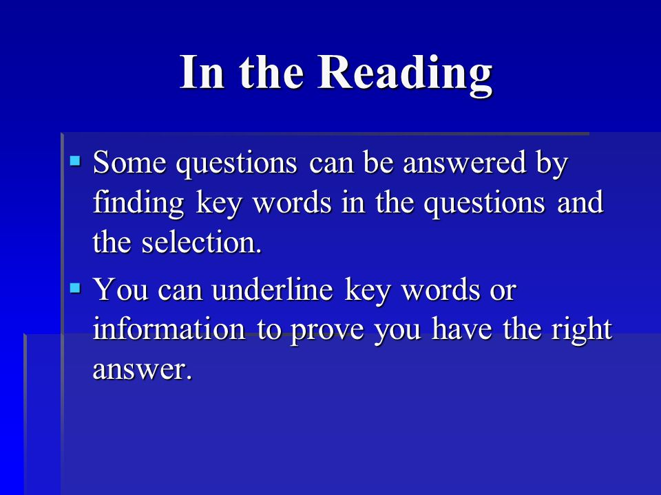In the Reading SSSSome questions can be answered by finding key words in the questions and the selection.