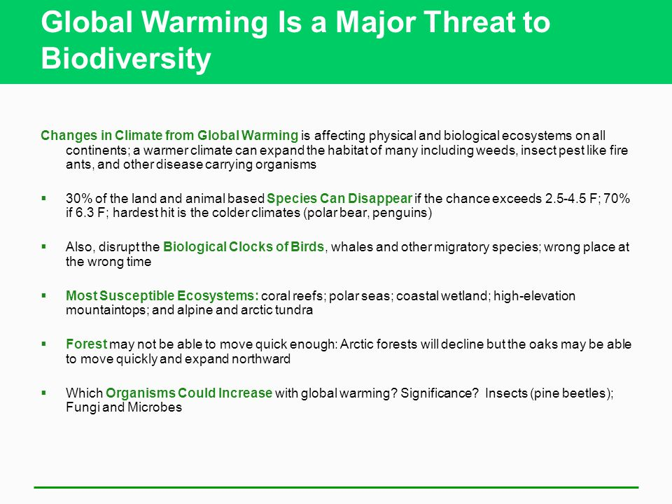 Global Warming Is a Major Threat to Biodiversity Changes in Climate from Global Warming is affecting physical and biological ecosystems on all contine