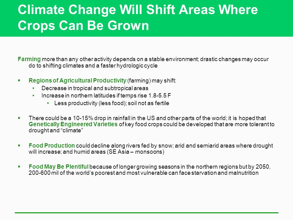 Climate Change Will Shift Areas Where Crops Can Be Grown Farming more than any other activity depends on a stable environment; drastic changes may occ