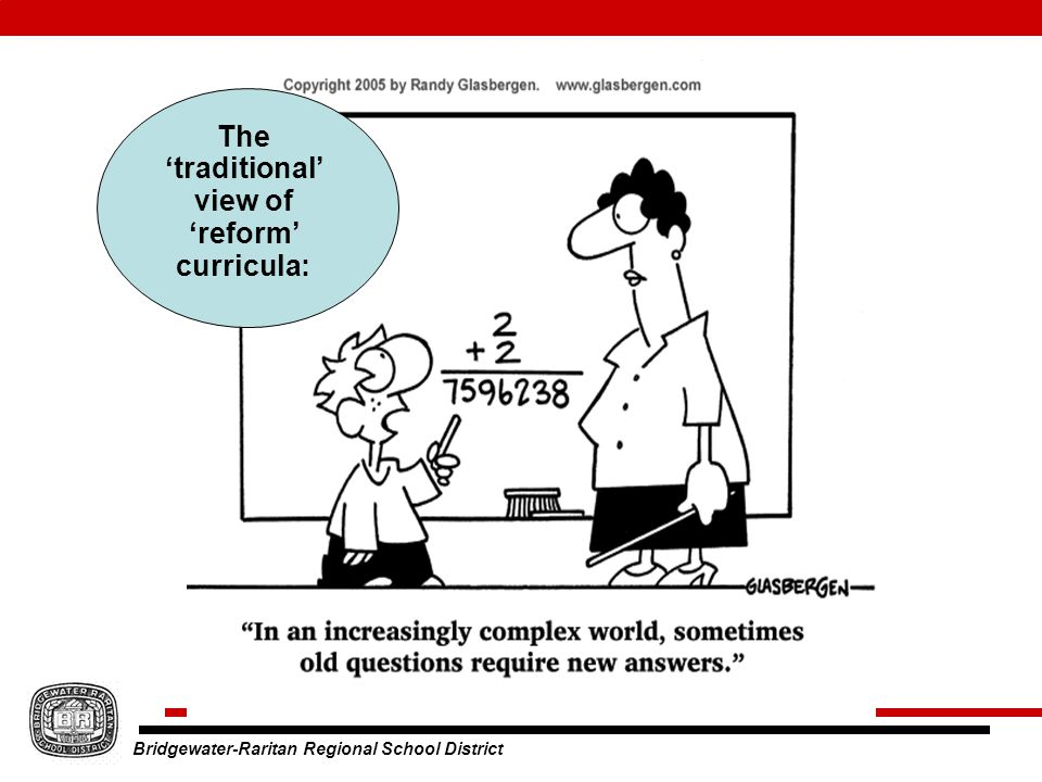 Bridgewater-Raritan Regional School District The 'traditional' view of 'reform' curricula: