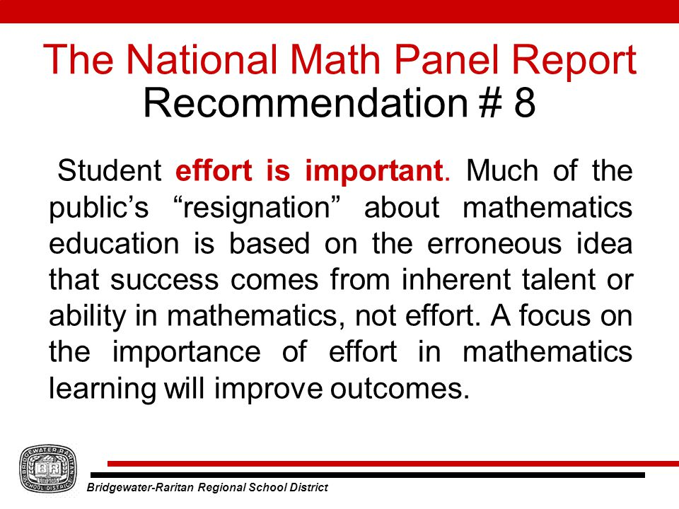 Bridgewater-Raritan Regional School District The National Math Panel Report Recommendation # 8 Student effort is important.