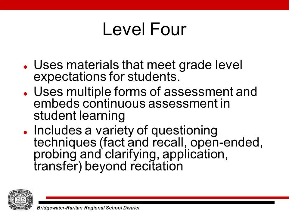 Bridgewater-Raritan Regional School District Level Four Uses materials that meet grade level expectations for students.