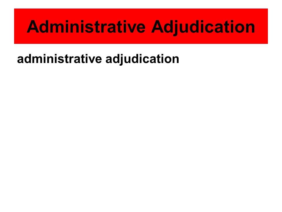 Administrative Adjudication administrative adjudication