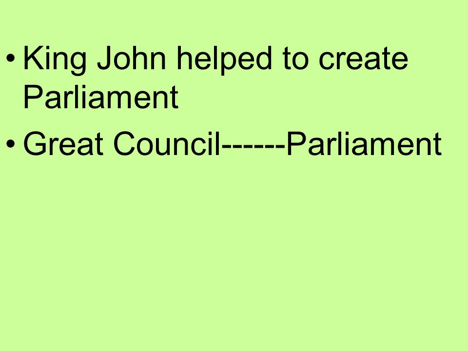 King John helped to create Parliament Great Council------Parliament