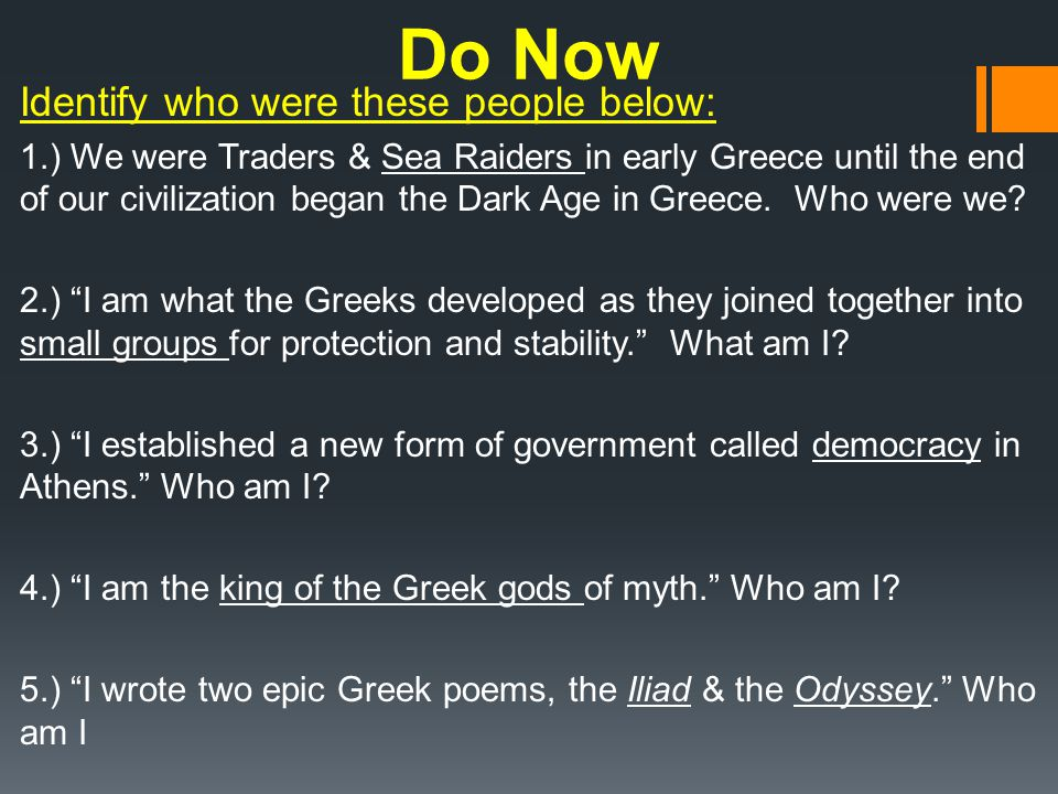 Do Now Identify who were these people below: 1.) We were Traders & Sea Raiders in early Greece until the end of our civilization began the Dark Age in Greece.