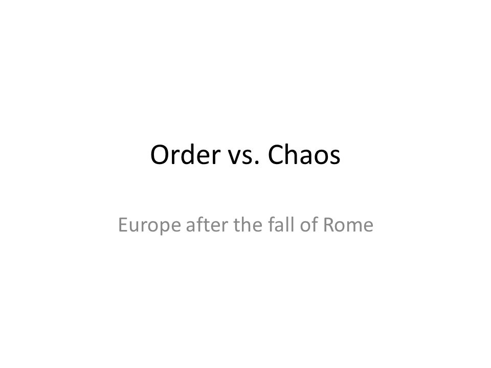 Order vs. Chaos Europe after the fall of Rome