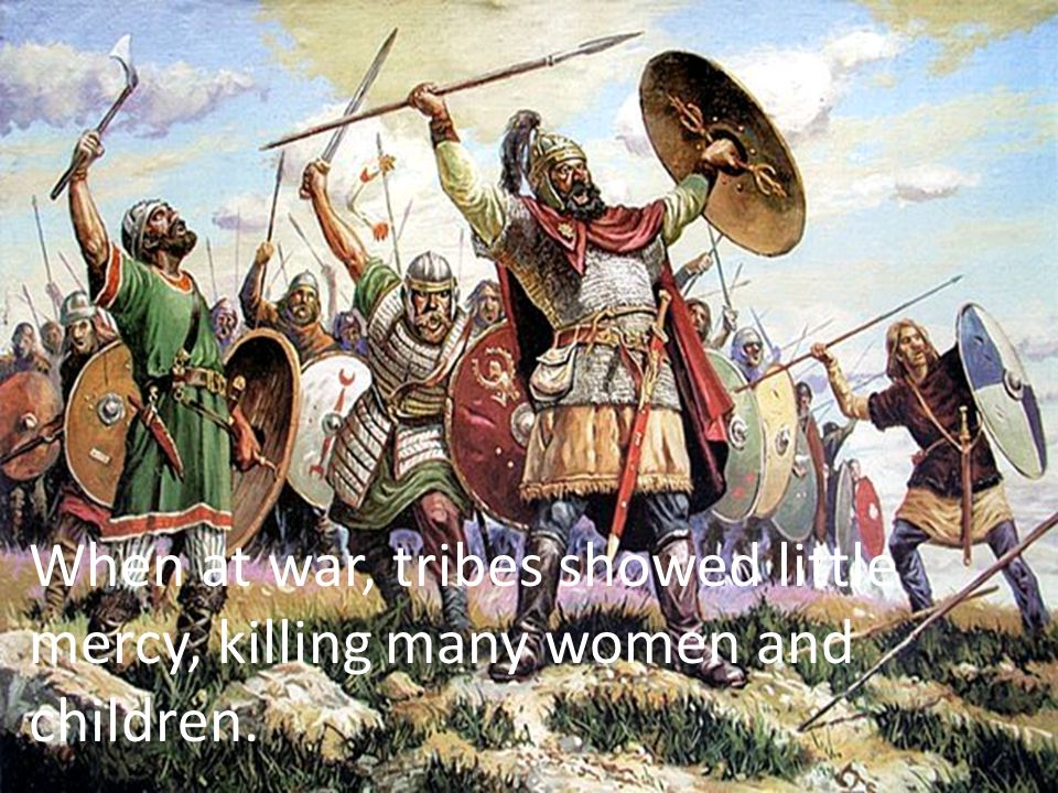 When at war, tribes showed little mercy, killing many women and children.