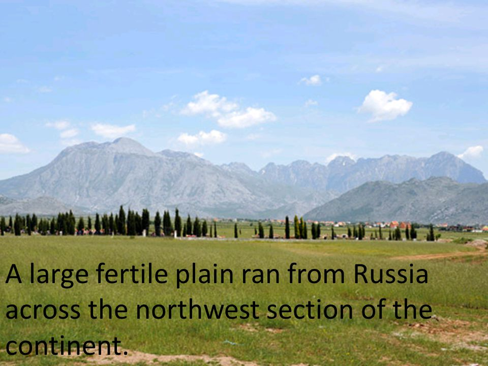 A large fertile plain ran from Russia across the northwest section of the continent.