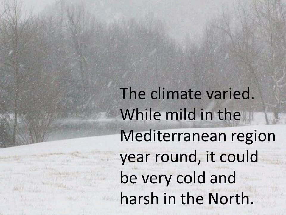 The climate varied.
