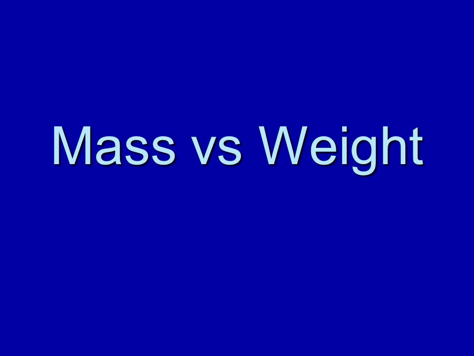 Mass Matter = the substance that all physical objects are made of Mass = the amount of matter in an object Matter is anything that has mass and takes up space