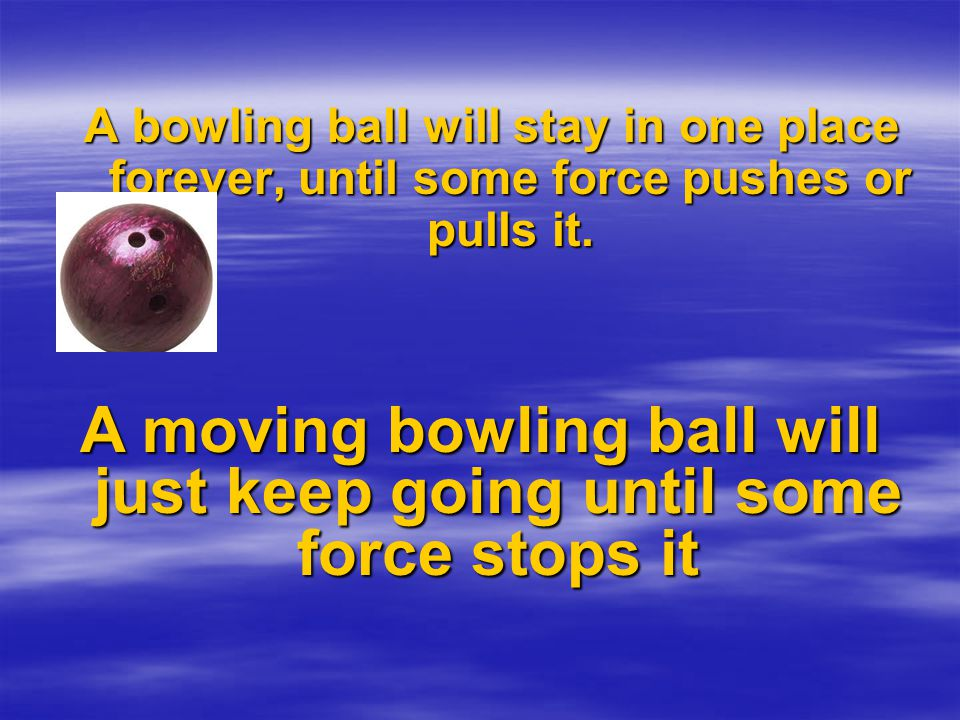 Mass Would you rather have a catch with a bowling ball or a soccer ball.