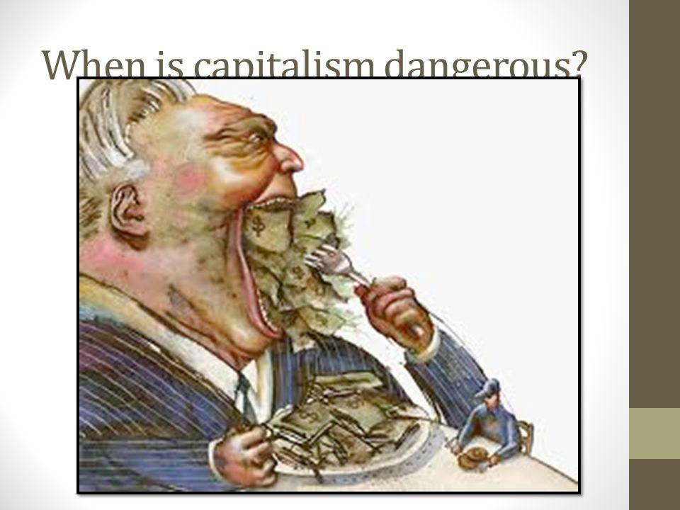 When is capitalism dangerous