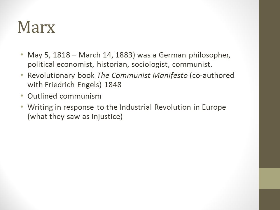 Marx May 5, 1818 – March 14, 1883) was a German philosopher, political economist, historian, sociologist, communist.
